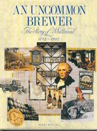 An Uncommon Brewer: The Story of Whitbread